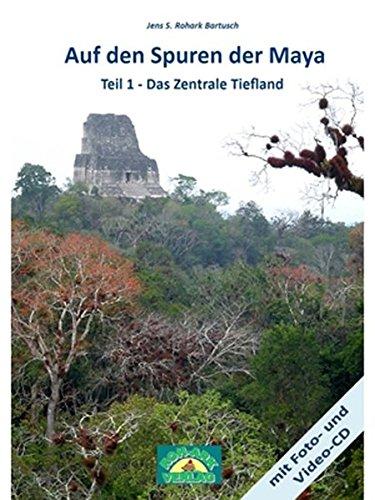 Auf den Spuren der Maya: Teil 1-Das Zentrale Tiefland