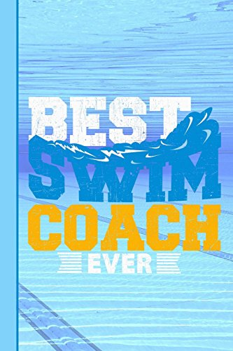 Best Swim Coach Ever: College Ruled Journal Paper, Daily Writing Notebook Lined Paper, 100 Pages (6