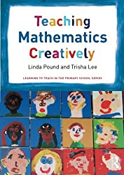 Teaching Mathematics Creatively (Learning to Teach in the Primary School Series)