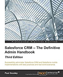 Salesforce CRM - The Definitive Admin Handbook - Third Edition