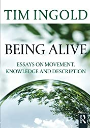 Being Alive: Essays on Movement, Knowledge and Description by Tim Ingold (2011-05-26)