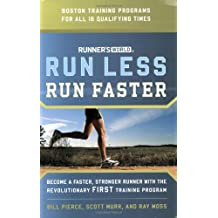 Runner's World Run Less, Run Faster: Become a Faster, Stronger Runner with the Revolutionary First Training Program: Become a Faster, Stonger Runner with the Revolutionary First Training Program