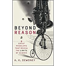Beyond Reason: Eight Great Problems That Reveal the Limits of Science by A. K. Dewdney (2004-04-23)
