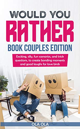 Would You Rather Book Couples Edition: Exciting, Silly, Fun Scenarios and Trick Questions to Create Bonding Moments and Good Laughs for Love Birds (English Edition)