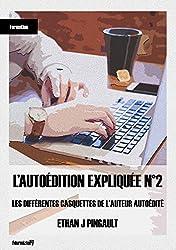 LES DIFFÉRENTES CASQUETTES DE L'AUTEUR AUTOÉDITÉ (L'AUTOÉDITION EXPLIQUÉE t. 2)
