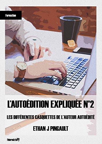 Couverture du livre LES DIFFÉRENTES CASQUETTES DE L'AUTEUR AUTOÉDITÉ (L'AUTOÉDITION EXPLIQUÉE t. 2)