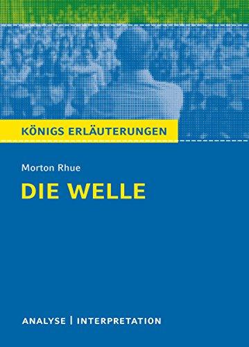 Die Welle - The Wave von Morton Rhue.: Textanalyse und Interpretation mit ausführlicher Inhaltsangabe und Abituraufgaben mit Lösungen (Königs Erläuterungen 387)