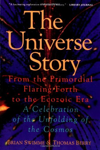 The Universe Story: From the Primordial Flaring Forth to the Ecozoic Era--A Celebration of the Unfol por Brian Swimme