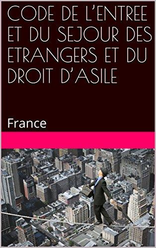 CODE DE L'ENTREE ET DU SEJOUR DES ETRANGERS ET DU DROIT D'ASILE: France