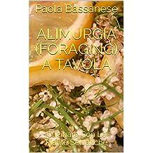 Alimurgia (Foraging) a Tavola: Cucinare Con Le Piante Selvatiche (Italian Edition)