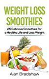 Weight Loss Smoothies: 25 Delicious Smoothies for a Healthy Life and Loss Weight