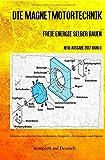 Die Magnetmotortechnik: Freie Energie selber bauen Neue Ausgabe 2017 Band 1 Taschenbuch - Patrick Weinand