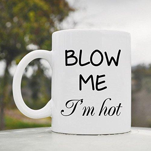 Blow Me I'm hot cute funny 11oz ceramic coffee mug cup by JS Artworks -
