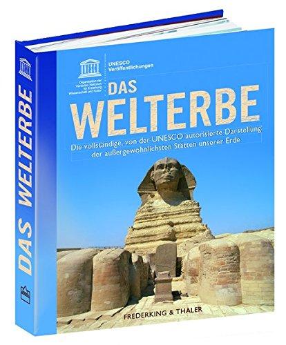Das Welterbe: Die vollständige, von der UNESCO autorisierte Darstellung der außergewöhnlichsten Stätten unserer Erde