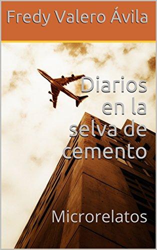 Diarios en la selva de cemento: Microrelatos por Fredy  Valero Ávila