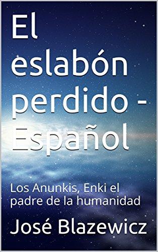 El eslabón perdido – Español: Los Anunkis, Enki el padre de la humanidad leer libros online gratis en español pdf