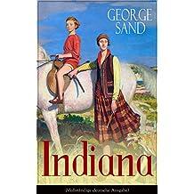 Indiana (Vollständige deutsche Ausgabe): Die edle Wilde - Ein Verführungsroman der Autorin von Die kleine Fadette, Die Marquise und Ein Winter auf Mallorca