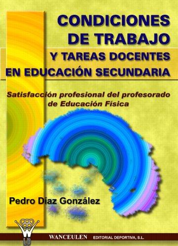 Condiciones De Trabajo Y Tareas Docentes En Educación Secuandaria por Pedro Díaz González