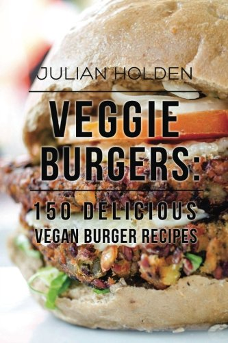 veggie-burgers-150-delicious-vegan-burger-recipes-easy-healthy-vegan-vegetarian-veggie-burgers-plant