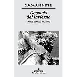 Después Del Invierno (Narrativas hispánicas) Premio Herralde de Novela 2014