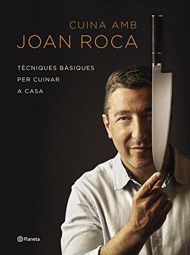 Cuina amb Joan Roca: Tècniques bàsiques per cuinar a casa (Ramon Llull Book 221) (Catalan Edition)