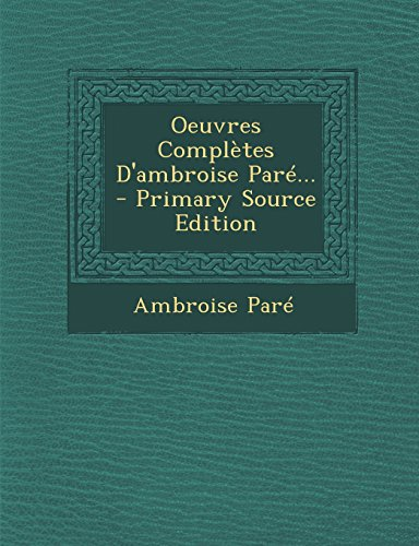 Oeuvres Completes D'Ambroise Pare...
