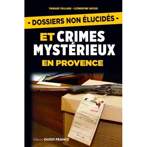 Dossiers Non Elucides et Crimes Mystérieux en Provence