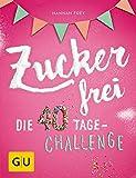 Zuckerfrei: Die 40 Tage-Challenge (GU Diät & Gesundheit) (print edition)