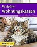 Ihr Hobby Wohnungskatzen - Lena Landwerth, Jessica Rohrbach