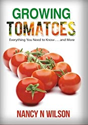 Growing Tomatoes: Everything You Need to Know . . . and More by Nancy N Wilson (2016-05-09)