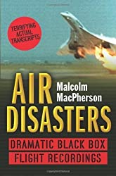 Air Disasters: Dramatic black box flight recordings by Malcolm MacPherson (2008-08-04)