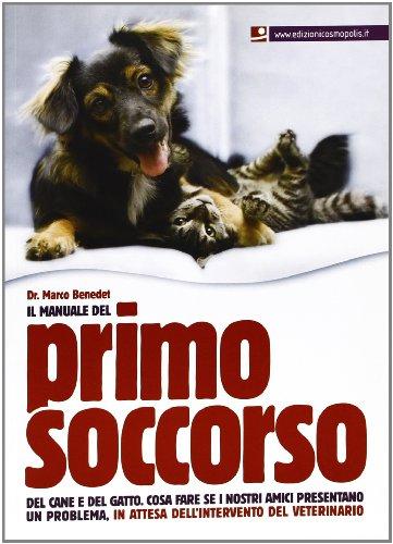 Il manuale del primo soccorso del cane e del gatto. Cosa fare se i nostri amici presentano un problema, in attesa dell'intervento del veterinario