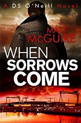 When Sorrows Come (Ds O'Neill 2) by Matt McGuire (2014-05-01)