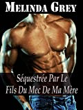 Séquestrée par le Fils du Mec de ma Mère (French Edition)