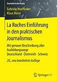 La Roches Einführung in den praktischen Journalismus: Mit genauer Beschreibung