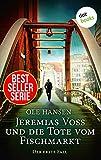 Jeremias Voss und die Tote vom Fischmarkt - Der erste Fall von Ole Hansen