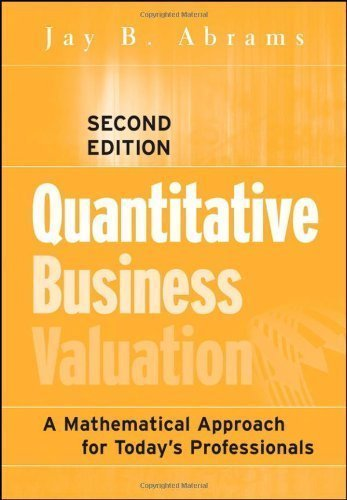 Quantitative Business Valuation: A Mathematical Approach for Today's Professionals (Wiley Series in Finance) 2nd (second) Edition by Abrams, Jay B. [2010]