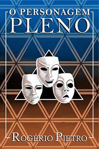 O Personagem Pleno (Portuguese Edition) por Rogério Pietro