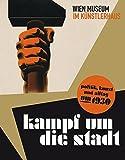 Kampf um die Stadt: Politik, Kunst und Alltag um 1930