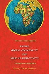 Empire, Global Coloniality & African Subjectivity by Sabelo J. Ndlovu-Gatsheni (2015-08-01)