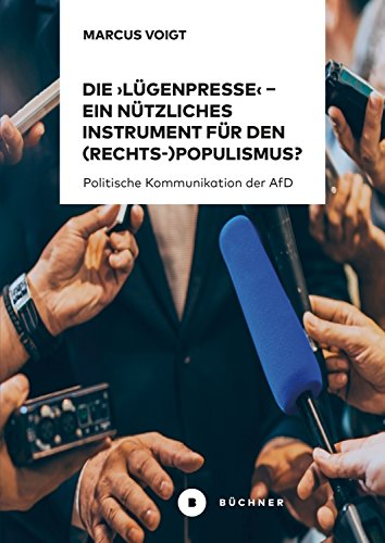 Die 'Lügenpresse' – Ein nützliches Instrument für den (Rechts-)Populismus?: Politische Kommunikation der AfD. Eine qualitative Analyse anhand von Interviews ... Alternative für Deutschland (German Edition)