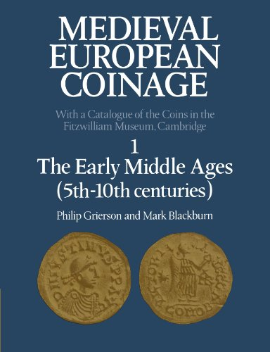 Medieval European Coinage: Volume 1, the Early Middle Ages (5th 10th Centuries)