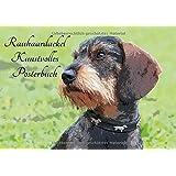 Rauhaardackel Kunstvolles Posterbuch (Posterbuch DIN A3 quer): Posterbuch mit kunstvoll gestalteten Fotos der Hunderasse Rauhaardackel (Posterbuch, 14 Seiten ) (CALVENDO Tiere)