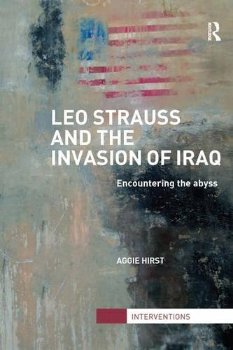 Leo Strauss and the Invasion of Iraq: Encountering the Abyss por Aggie Hirst