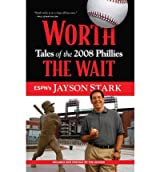 [( Worth the Wait: Tales of the 2008 Phillies By Stark, Jayson ( Author ) Paperback Apr - 2011)] Paperback