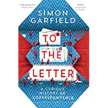 To the Letter: A Curious History of Correspondence: A Journey Through a Vanishing World