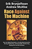 Race Against the Machine: How the Digital Revolution is Accelerating Innovation, Driving Productivity, and Irreversibly