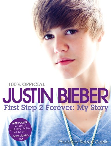 Justin Bieber - First Step 2 Forever, My Story (English Edition)