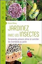 Jardinez avec les insectes - Comprendre, prévenir, attirer et contrôler les invertébrés au jardin de Vincent Albouy