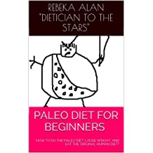 Paleo Diet For Beginners - how to do the paleo diet, lose weight, and eat the original human diet? (CAVEMAN DIET BOOK Book 1)